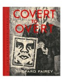 COVERT TO OVERT: THE UNDER / OVERGROUND ART<br>OF SHEPARD FAIREY