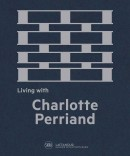 LIVING WITH CHARLOTTE PERRIAND