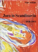 ASGER JORN: A STUDY OF ASGER JORN&#039;S ARTISTIC DEVELOPMENT<br>FROM 1930 TO 1973 AND A CATALOGUE OF HIS OIL PAINTINGS FROM THAT PERIOD