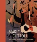 MARIE CUTTOLI : THE MODERN THREAD FROM MIRÓ TO MAN RAY