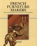 FRENCH FURNITURE MAKERS<br>The Art of the Ébéniste from Louis XIV to the Revolution