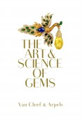 VAN CLEEF & ARPELS : THE ART OF SCIENCE OF GEMS