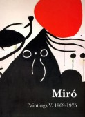 JOAN MIRÓ : PAINTINGS, CATALOGUE RAISONNÉ <br>Vol. 5 : 1969-1975