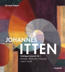 JOHANNES ITTEN: CATALOGUE RAISONNÉ VOL.1 <br> PAINTINGS, WATERCOLORS AND DRAWINGS 1907-1938
