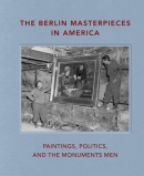 THE BERLIN MASTERPIECES IN AMERICA <br>PAINTINGS, POLITICS AND THE MONUMENTS MEN