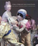 A HISTORY OF EIGHTEENTH-CENTURY GERMAN PORCELAIN<br>THE WARDA STEVENS STOUT COLLECTION