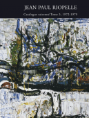 JEAN-PAUL RIOPELLE : CATALOGUE RAISONNÉ <br>Tome 5 : 1972-1979