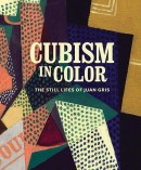CUBISM IN COLOR <br>THE STILL LIFES OF JUAN GRIS