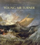 YOUNG MR TURNER:<br>THE FIRST FORTY YEARS, 1775-1815