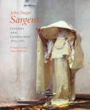 JOHN SINGER SARGENT: FIGURES AND LANDSCAPES 1874-1882 <br>COMPLETE PAINTINGS VOL. IV
