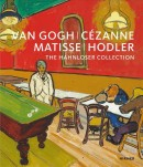 VAN GOGH, CÉZANNE, MATISSE, HODLER <br>THE HAHNLOSER COLLECTION