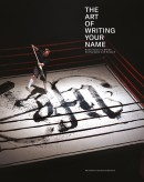 THE ART OF WRITING YOU NAME:<br>CONTEMPORARY URBAN CALLIGRAPHY AND BEYOND