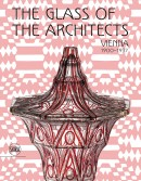 THE GLASS OF THE ARCHITECTS, VIENNA 1900-1937