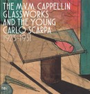 THE M.V.M. CAPPELLIN GLASSWORKS<br>AND THE YOUNG CARLO SCARPA