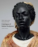 THE WALLACE COLLECTION CATALOGUE<br>OF ITALIAN SCULPTURE