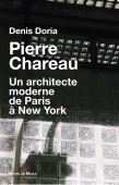 PIERRE CHAREAU, 1883-1950<br>UN ARCHITECTE MODERNE DE PARIS À NEW YORK